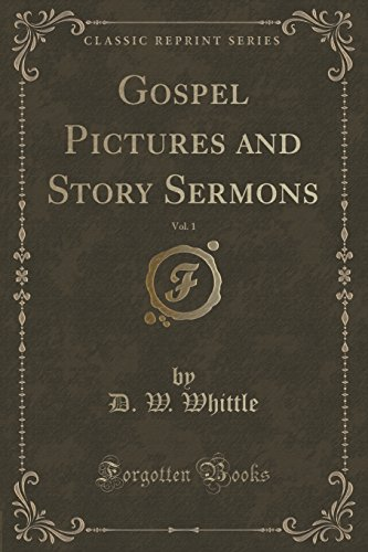 9781330956816: Gospel Pictures and Story Sermons, Vol. 1 (Classic Reprint)