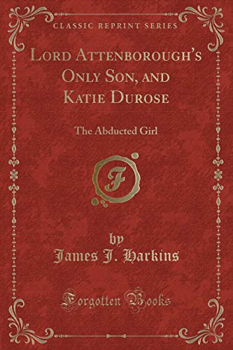 Lord Attenborough s Only Son, and Katie: James J Harkins