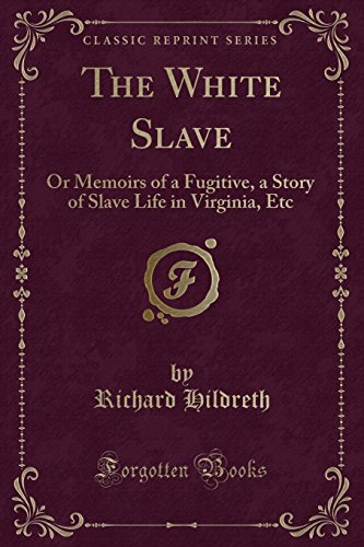 9781330961452: The White Slave: Or Memoirs of a Fugitive, a Story of Slave Life in Virginia, Etc (Classic Reprint)