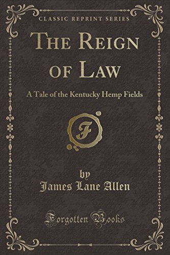9781330961544: The Reign of Law: A Tale of the Kentucky Hemp Fields (Classic Reprint)