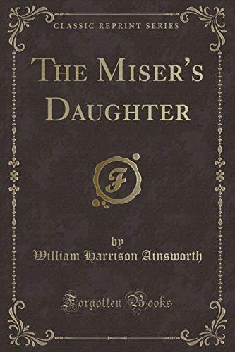 9781330964033: The Miser's Daughter (Classic Reprint)