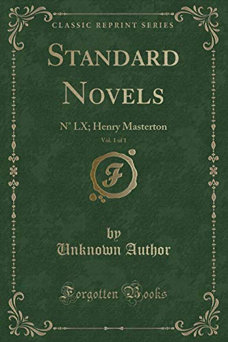 Standard Novels, Vol. 1 of 1: N° LX; Henry Masterton (Classic Reprint): Author, Unknown