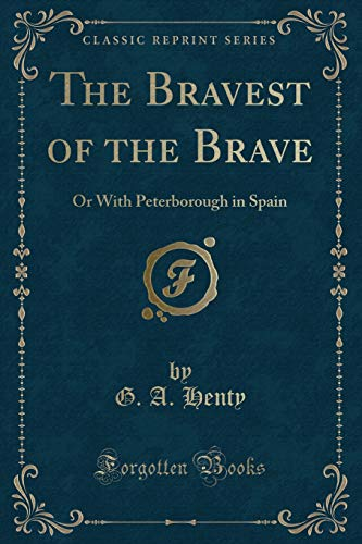 9781330968611: The Bravest of the Brave: Or With Peterborough in Spain (Classic Reprint)