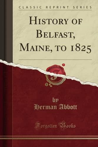 9781330971383: History of Belfast, Maine, to 1825 (Classic Reprint)