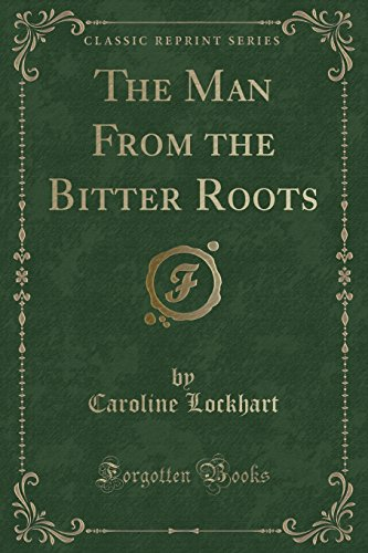 9781330975220: The Man From the Bitter Roots (Classic Reprint)