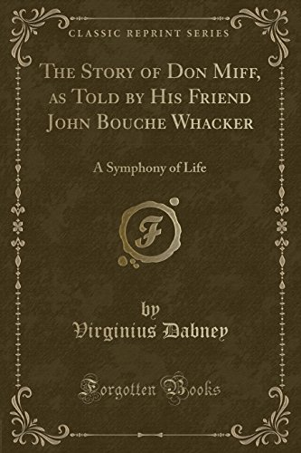 9781330975527: The Story of Don Miff, as Told by His Friend John Bouche Whacker: A Symphony of Life (Classic Reprint)