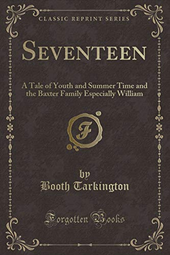 9781330978382: Seventeen: A Tale of Youth and Summer Time and the Baxter Family Especially William (Classic Reprint)
