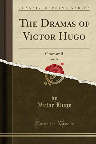 9781330978986: The Dramas of Victor Hugo, Vol. 19: Cromwell (Classic Reprint)