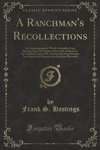 A Ranchman s Recollections: An Autobiography in: Frank S Hastings