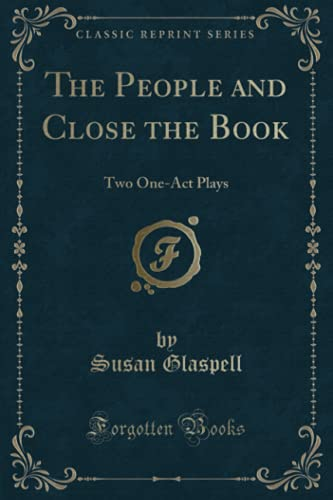 9781330987414: The People and Close the Book: Two One-Act Plays (Classic Reprint)