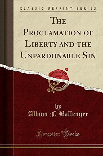 9781330989159: The Proclamation of Liberty and the Unpardonable Sin (Classic Reprint)