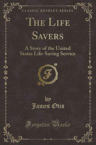 9781330989531: The Life Savers: A Story of the United States Life-Saving Service (Classic Reprint)