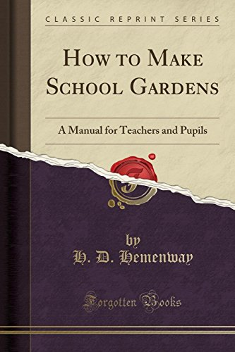 9781330992340: How to Make School Gardens: A Manual for Teachers and Pupils (Classic Reprint)