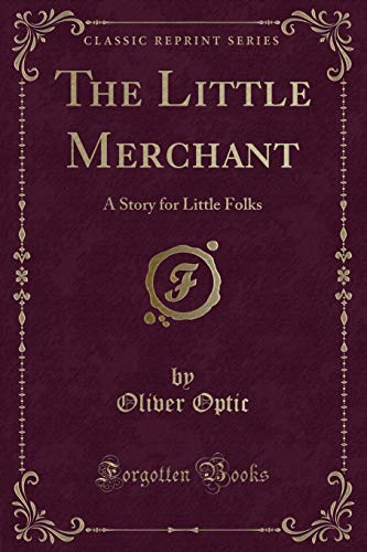 9781330993132: The Little Merchant: A Story for Little Folks (Classic Reprint)