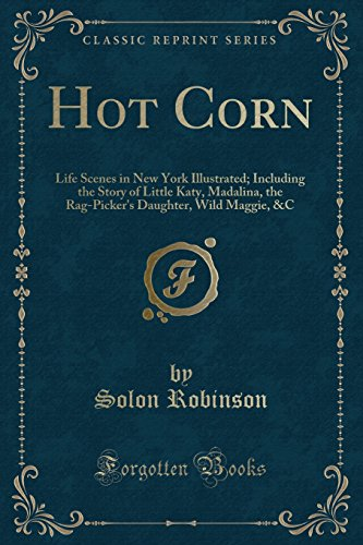 9781330994887: Hot Corn: Life Scenes in New York Illustrated; Including the Story of Little Katy, Madalina, the Rag-Picker's Daughter, Wild Maggie, &C (Classic Reprint)