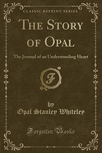 9781330995082: The Story of Opal: The Journal of an Understanding Heart (Classic Reprint)