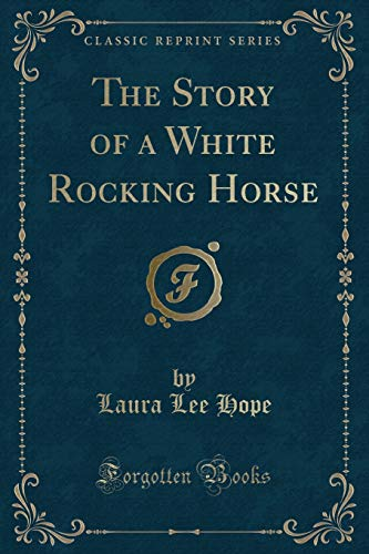 9781330995297: The Story of a White Rocking Horse (Classic Reprint)