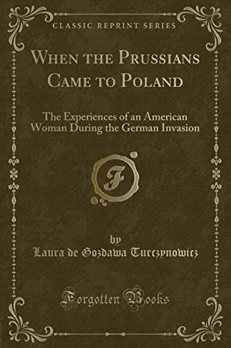 9781330999851: When the Prussians Came to Poland: The Experiences of an American Woman During the German Invasion (Classic Reprint)