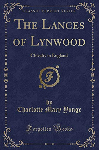 9781331003892: The Lances of Lynwood: Chivalry in England (Classic Reprint)
