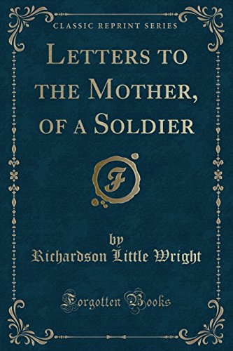 Letters to the Mother, of a Soldier: Richardson Little Wright
