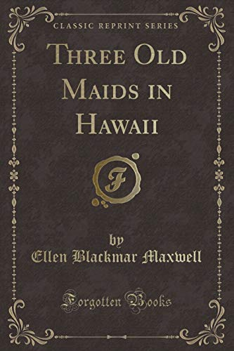 9781331005292: Three Old Maids in Hawaii (Classic Reprint)
