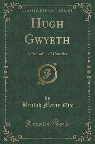 9781331012658: Hugh Gwyeth: A Roundhead Cavalier (Classic Reprint)