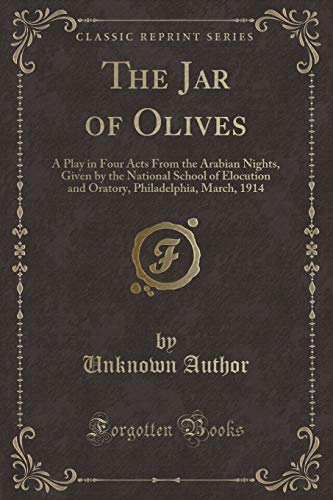 9781331019428: The Jar of Olives: A Play in Four Acts From the Arabian Nights, Given by the National School of Elocution and Oratory, Philadelphia, March, 1914 (Classic Reprint)