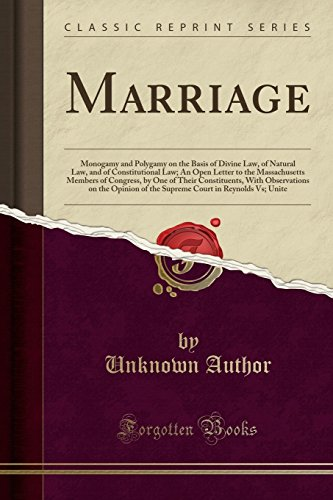 9781331019787: Marriage: Monogamy and Polygamy on the Basis of Divine Law, of Natural Law, and of Constitutional Law; An Open Letter to the Massachusetts Members of ... the Opinion of the Supreme Court in Reynolds