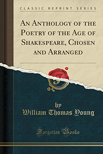 9781331019817: An Anthology of the Poetry of the Age of Shakespeare, Chosen and Arranged (Classic Reprint)