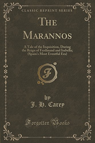 The Marannos: A Tale of the Inquisition,: Carey, J. H.