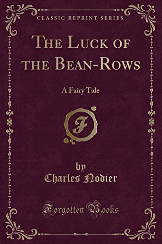 The Luck of the Bean-Rows: A Fairy: Charles Nodier