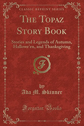 9781331029045: The Topaz Story Book: Stories and Legends of Autumn, Hallowe'en, and Thanksgiving (Classic Reprint)