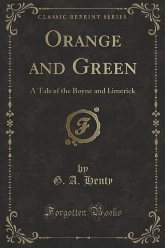 9781331031031: Orange and Green: A Tale of the Boyne and Limerick (Classic Reprint)