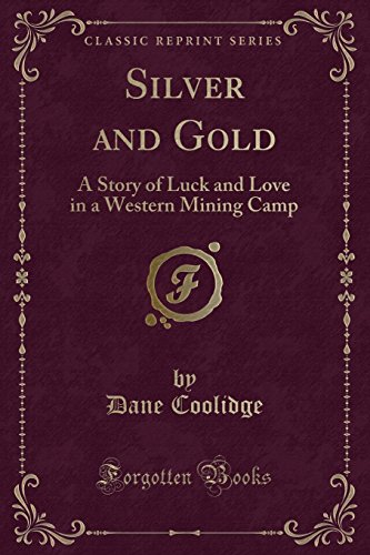 9781331035992: Silver and Gold: A Story of Luck and Love in a Western Mining Camp (Classic Reprint)