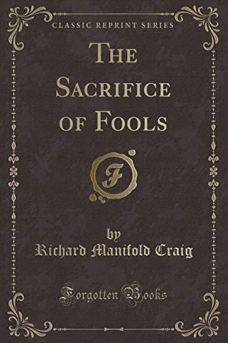 The Sacrifice of Fools (Classic Reprint) (Paperback): Richard Manifold Craig