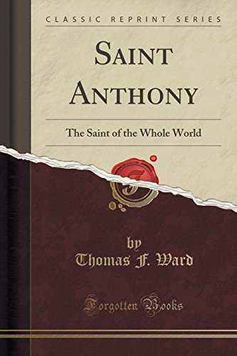 9781331037767: Saint Anthony: The Saint of the Whole World (Classic Reprint)
