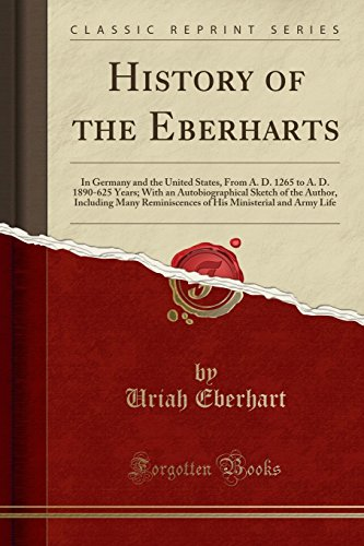 9781331038412: History of the Eberharts: In Germany and the United States, From A. D. 1265 to A. D. 1890-625 Years; With an Autobiographical Sketch of the Author, ... Ministerial and Army Life (Classic Reprint)