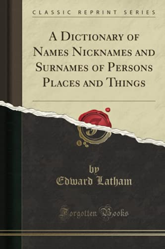 9781331038542: A Dictionary of Names Nicknames and Surnames of Persons Places and Things (Classic Reprint)