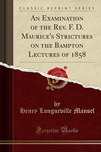 9781331039211: An Examination of the Rev. F. D. Maurice's Strictures on the Bampton Lectures of 1858 (Classic Reprint)