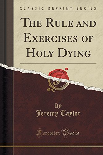 9781331042556: The Rule and Exercises of Holy Dying (Classic Reprint)