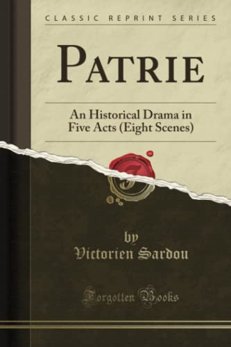 9781331044635: Patrie: An Historical Drama in Five Acts (Eight Scenes) (Classic Reprint)