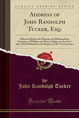 9781331045090: Address of John Randolph Tucker, Esq.: Delivered Before the Phoenix and Philomathean Societies, of William and Mary College, on the 3d of July, 1854; ... of the Two Societies (Classic Reprint)