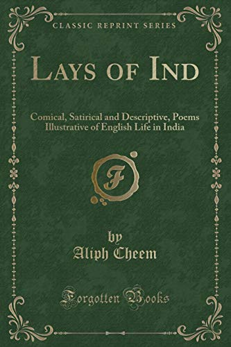 Lays of Ind: Comical, Satirical and Descriptive,: Aliph Cheem