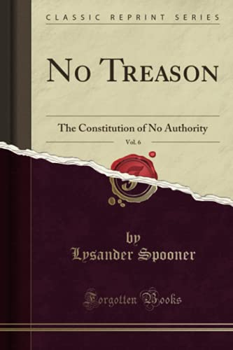 9781331050568: No Treason, Vol. 6: The Constitution of No Authority (Classic Reprint)