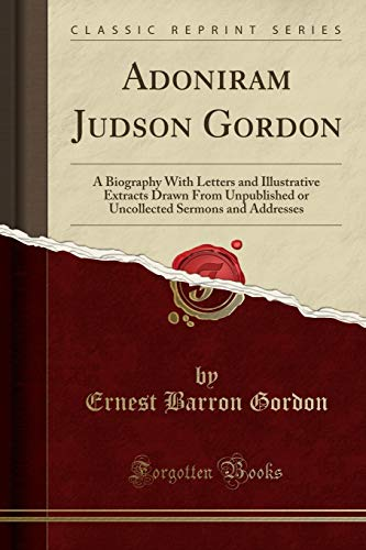 9781331055167: Adoniram Judson Gordon: A Biography With Letters and Illustrative Extracts Drawn From Unpublished or Uncollected Sermons and Addresses (Classic Reprint)