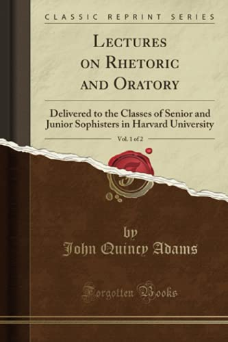 9781331057062: Lectures on Rhetoric and Oratory, Vol. 1 of 2: Delivered to the Classes of Senior and Junior Sophisters in Harvard University (Classic Reprint)