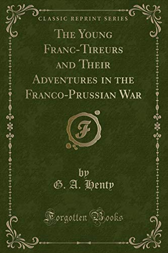 9781331057598: The Young Franc-Tireurs and Their Adventures in the Franco-Prussian War (Classic Reprint)