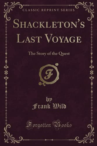 9781331059547: Shackleton's Last Voyage: The Story of the Quest, by Commander Frank Wild (Classic Reprint)