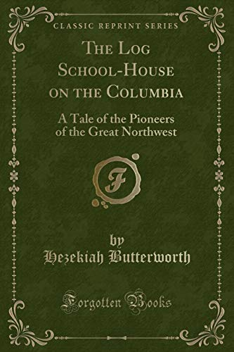 9781331061441: The Log School-House on the Columbia: A Tale of the Pioneers of the Great Northwest (Classic Reprint)