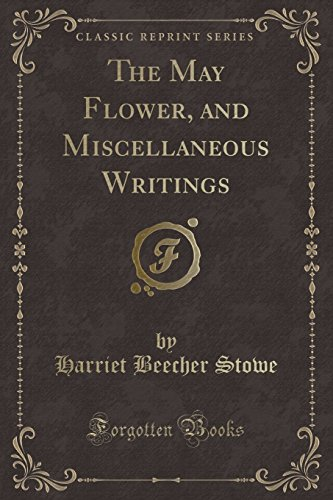 9781331063735: The May Flower, and Miscellaneous Writings (Classic Reprint)